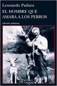 """""""El hombre que amaba a los perros"""". Una novela sobre la tragedia de la revolución en el siglo XX (Pepe Gutiérrez-Álvarez)"""